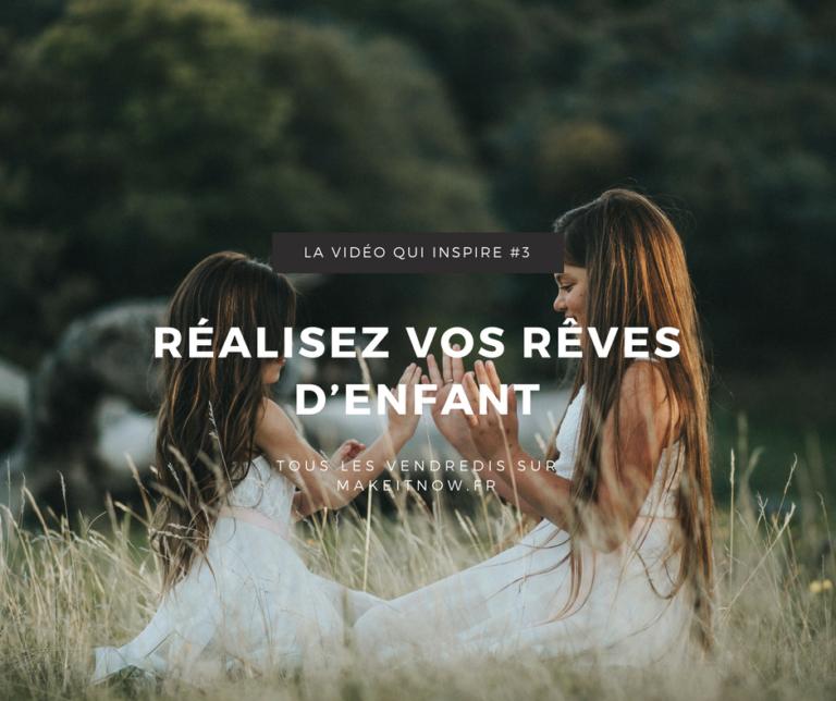 Réalisez vos rêves d'enfant - Makeitnow.fr